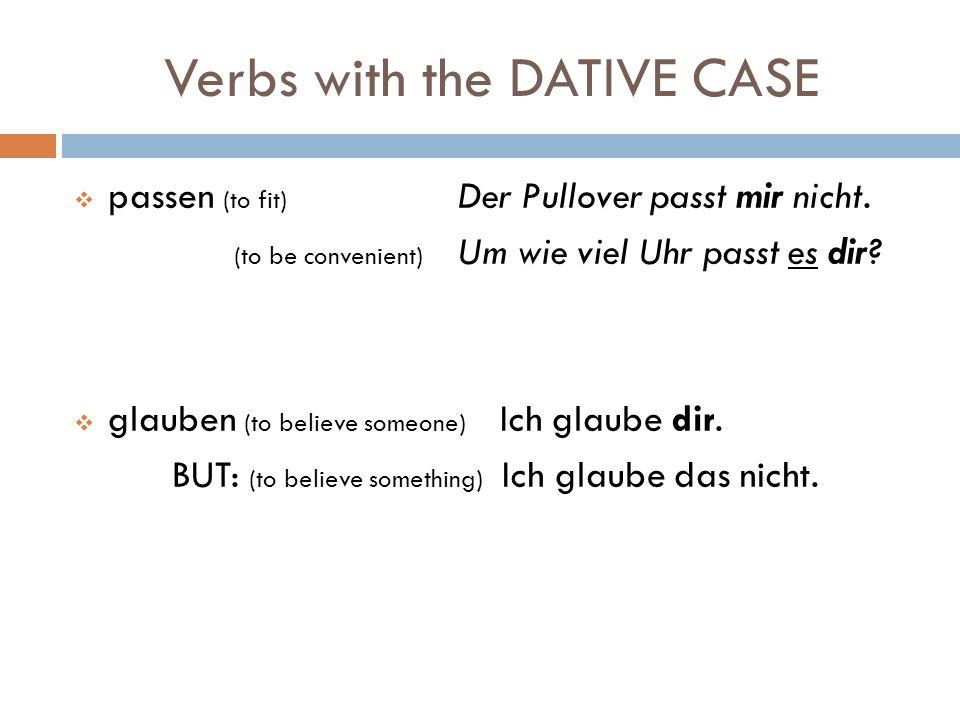 Verbs with the DATIVE CASE Some verbs always take a dative object  antworten (to answer) Er antwortet dem Lehrer.  danken (to thank) Sie dankt ihm.