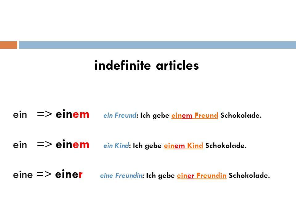 DATIVE has the following forms: definite articles der => dem der Freund: Ich gebe dem Freund Schokolade. das => dem das Kind: Ich gebe dem Kind Schoko