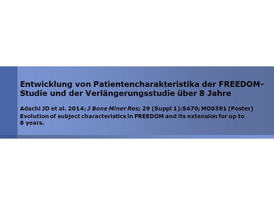Entwicklung von Patientencharakteristika der FREEDOM- Studie und der Verlängerungsstudie über 8 Jahre Adachi JD et al. 2014; J Bone Miner Res; 29 (Sup