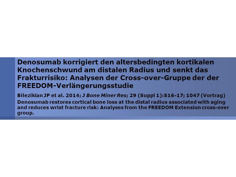 Denosumab korrigiert den altersbedingten kortikalen Knochenschwund am distalen Radius und senkt das Frakturrisiko: Analysen der Cross-over-Gruppe der der FREEDOM-Verlängerungsstudie Bilezikian JP et al.