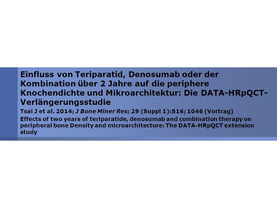 Einfluss von Teriparatid, Denosumab oder der Kombination über 2 Jahre auf die periphere Knochendichte und Mikroarchitektur: Die DATA-HRpQCT- Verlängerungsstudie Tsai J et al.