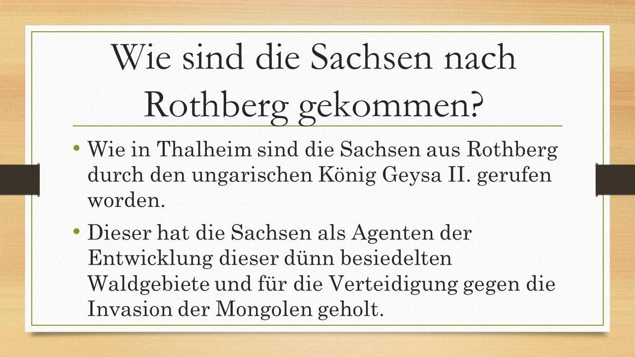 Wie sind die Sachsen nach Rothberg gekommen? Wie in Thalheim sind die Sachsen aus Rothberg durch den ungarischen König Geysa II. gerufen worden. Diese