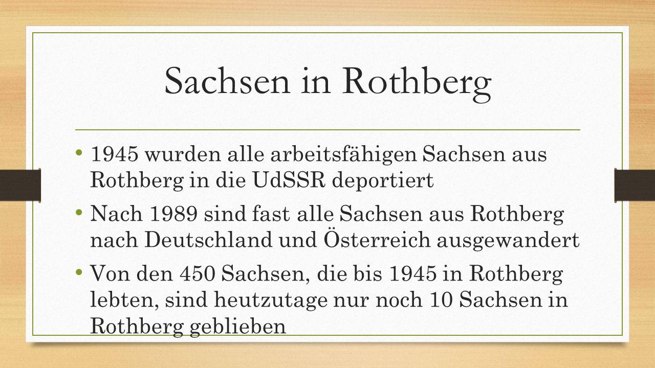 Sachsen in Rothberg 1945 wurden alle arbeitsfähigen Sachsen aus Rothberg in die UdSSR deportiert Nach 1989 sind fast alle Sachsen aus Rothberg nach De