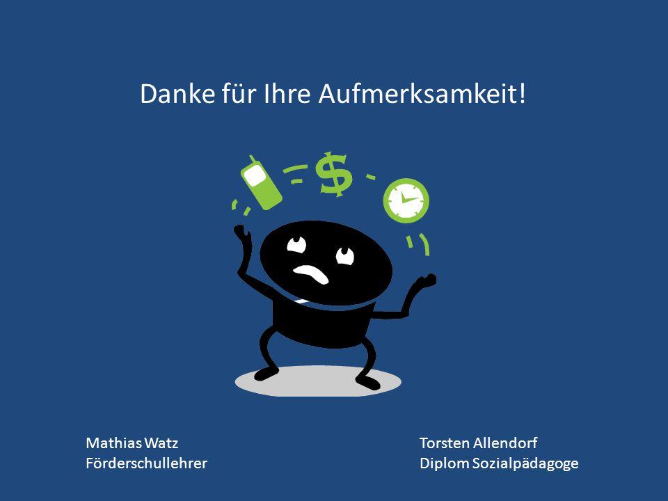 Danke für Ihre Aufmerksamkeit! Mathias WatzTorsten Allendorf FörderschullehrerDiplom Sozialpädagoge