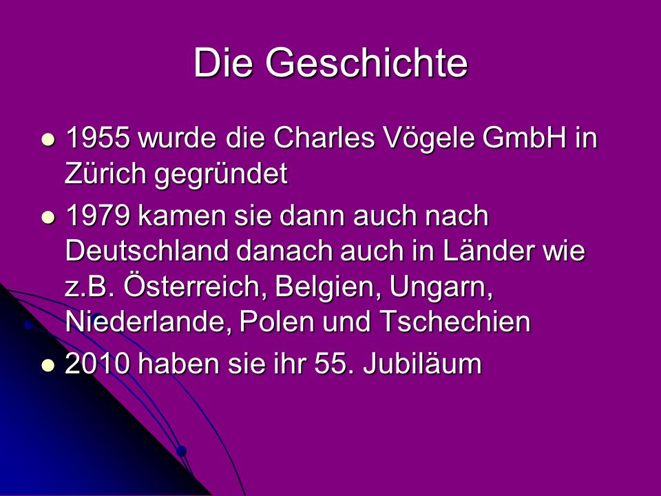 Die Geschichte 1955 wurde die Charles Vögele GmbH in Zürich gegründet 1955 wurde die Charles Vögele GmbH in Zürich gegründet 1979 kamen sie dann auch nach Deutschland danach auch in Länder wie z.B.