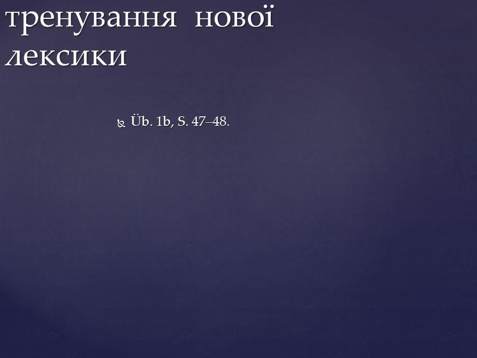  Üb. 1b, S. 47–48. тренування нової лексики