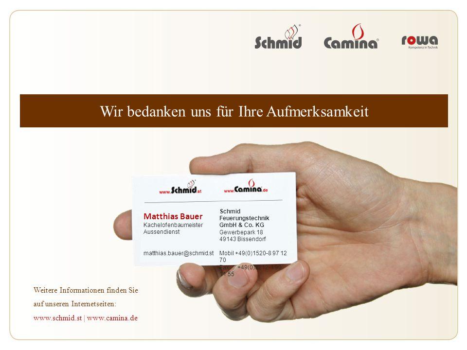Wir bedanken uns für Ihre Aufmerksamkeit Weitere Informationen finden Sie auf unseren Internetseiten: www.schmid.st | www.camina.de Matthias Bauer Kac