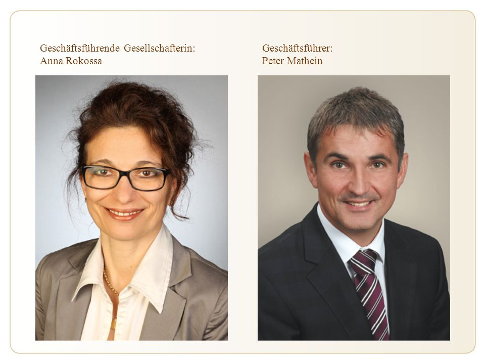 Geschäftsführende Gesellschafterin: Anna Rokossa Geschäftsführer: Peter Mathein