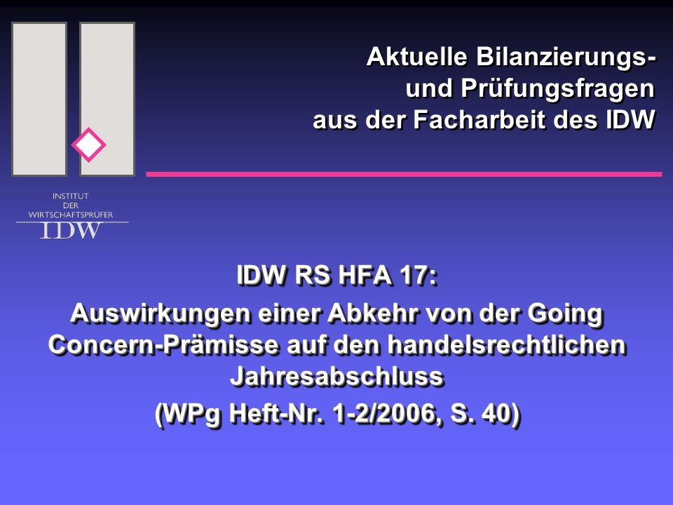 IDW RS HFA 17: Auswirkungen einer Abkehr von der Going Concern-Prämisse auf den handelsrechtlichen Jahresabschluss (WPg Heft-Nr. 1-2/2006, S. 40) IDW