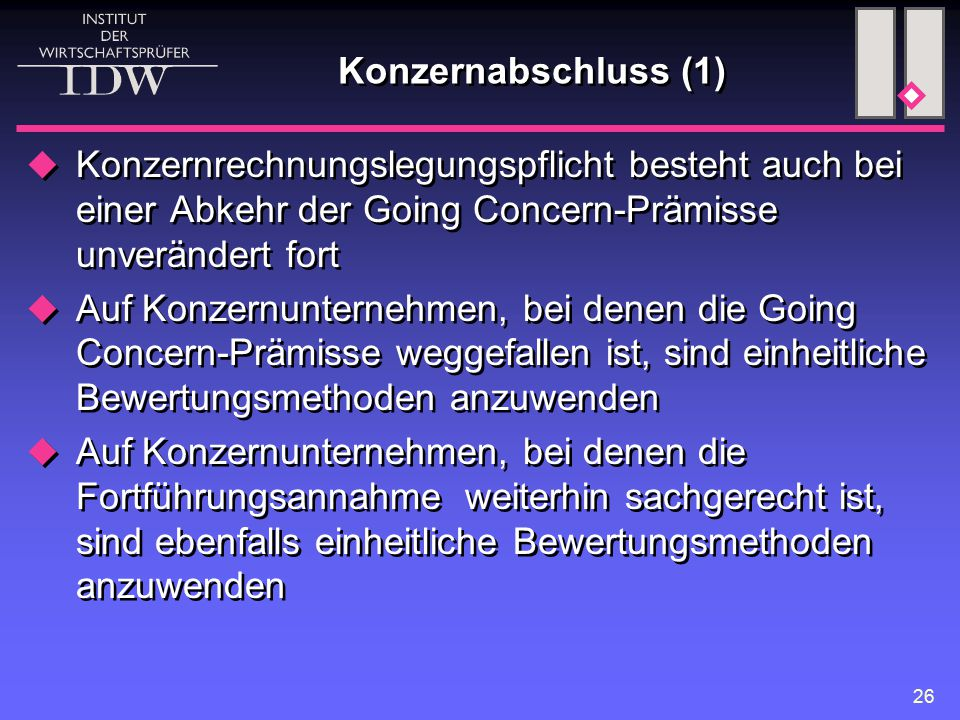 26 Konzernabschluss (1)  Konzernrechnungslegungspflicht besteht auch bei einer Abkehr der Going Concern-Prämisse unverändert fort  Auf Konzernuntern
