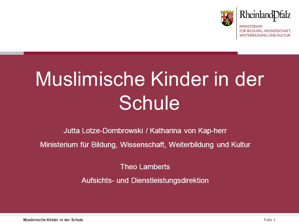 Folie 1Muslimische Kinder in der Schule Jutta Lotze-Dombrowski / Katharina von Kap-herr Ministerium für Bildung, Wissenschaft, Weiterbildung und Kultu