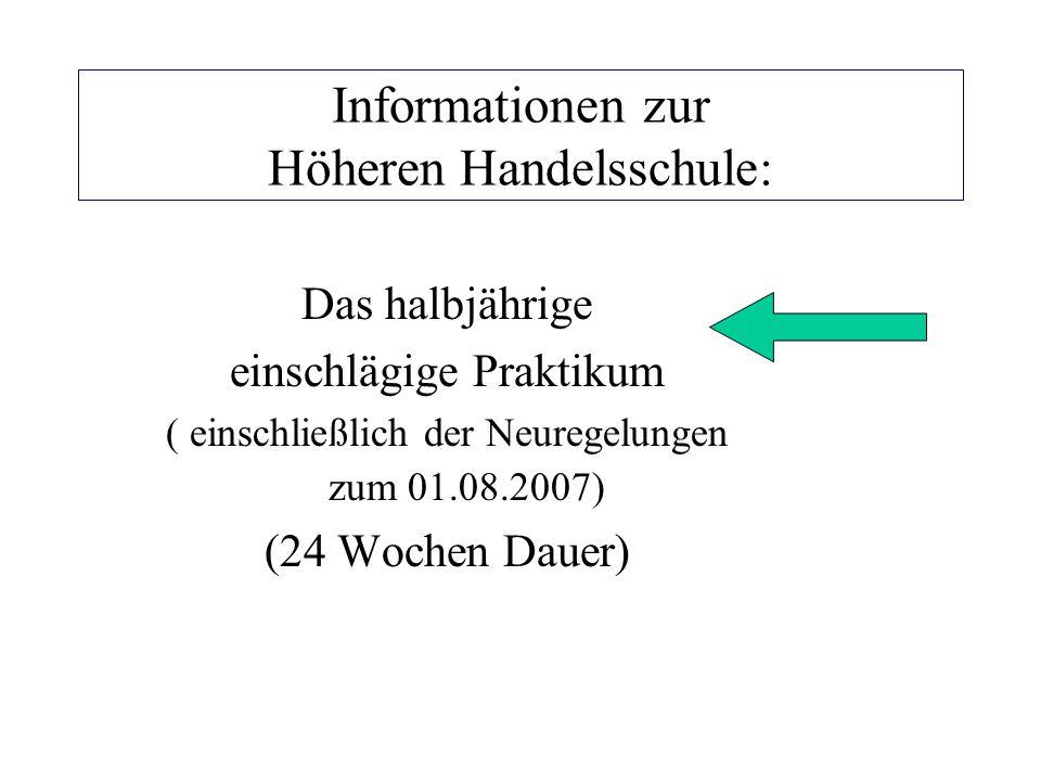 Informationen zur Höheren Handelsschule: Das halbjährige einschlägige Praktikum ( einschließlich der Neuregelungen zum 01.08.2007) (24 Wochen Dauer)