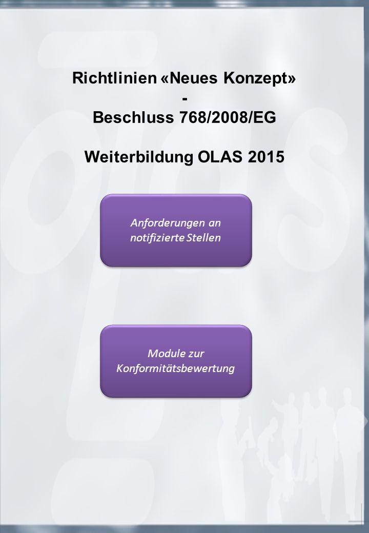 Richtlinien «Neues Konzept» - Beschluss 768/2008/EG Weiterbildung OLAS 2015 Anforderungen an notifizierte Stellen Anforderungen an notifizierte Stelle