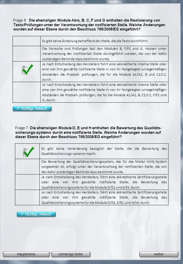 Frage 6: Die ehemaligen Module Abis, B, C, F und G enthalten die Realisierung von Tests/Prüfungen unter der Verantwortung der notifizierten Stelle. We