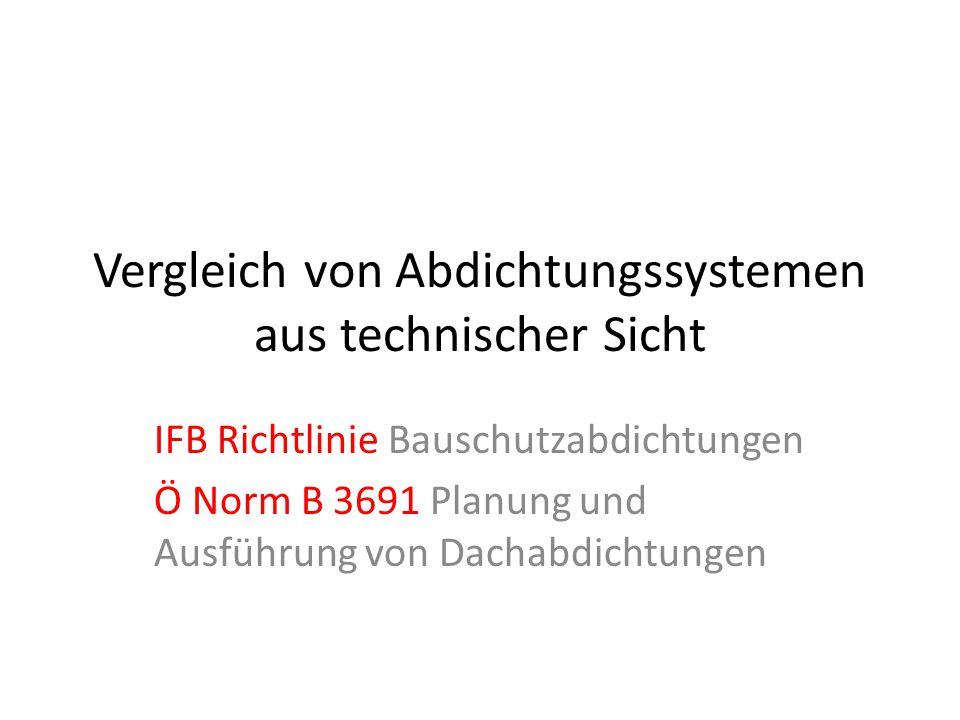 Vergleich von Abdichtungssystemen aus technischer Sicht IFB Richtlinie Bauschutzabdichtungen Ö Norm B 3691 Planung und Ausführung von Dachabdichtungen