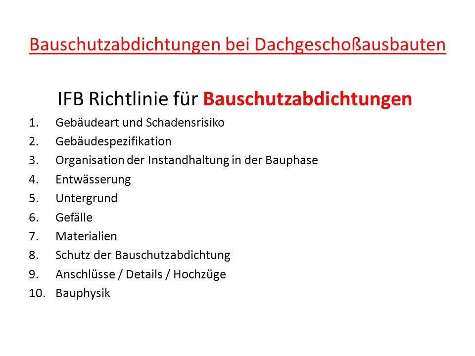 Bauschutzabdichtungen bei Dachgeschoßausbauten IFB Richtlinie für Bauschutzabdichtungen 1.Gebäudeart und Schadensrisiko 2.Gebäudespezifikation 3.Organ
