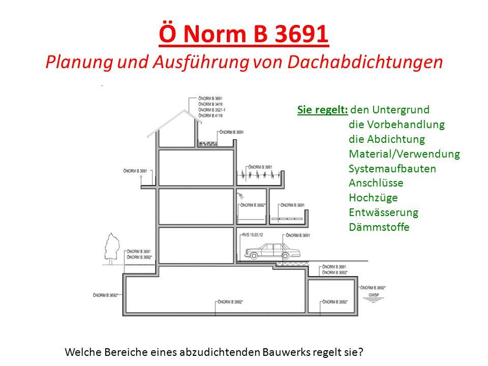 Ö Norm B 3691 Planung und Ausführung von Dachabdichtungen Welche Bereiche eines abzudichtenden Bauwerks regelt sie? Sie regelt: den Untergrund die Vor