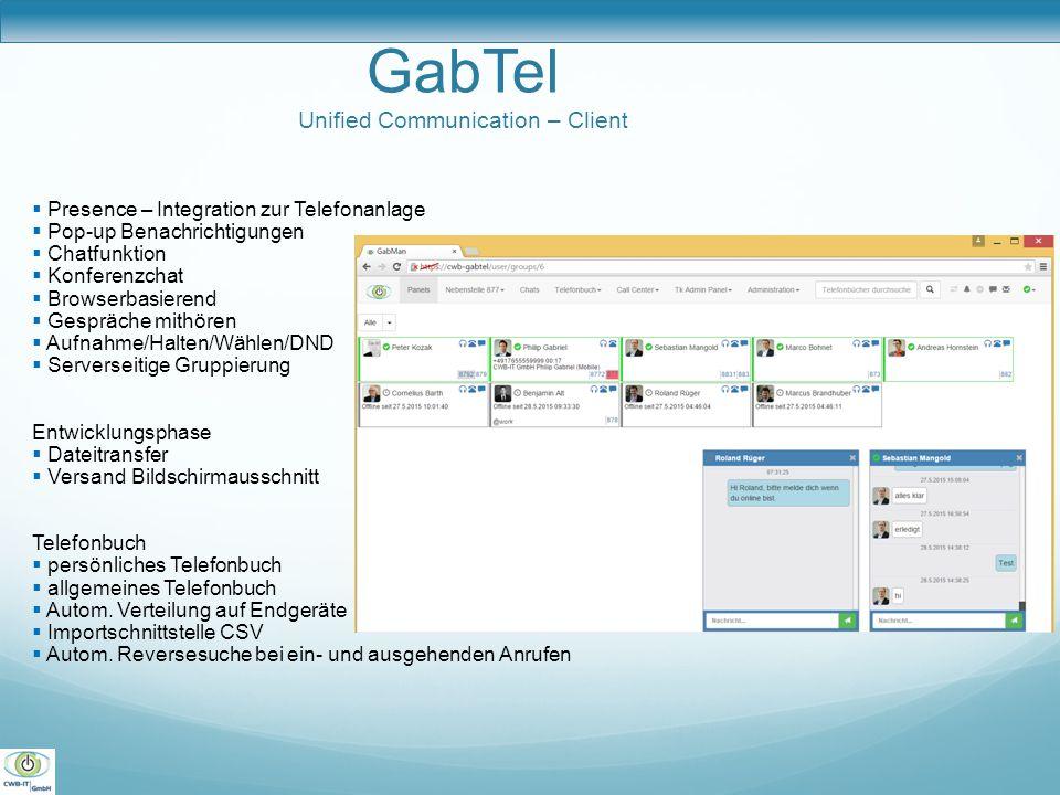 GabTel Unified Communication – Client  Presence – Integration zur Telefonanlage  Pop-up Benachrichtigungen  Chatfunktion  Konferenzchat  Browserb