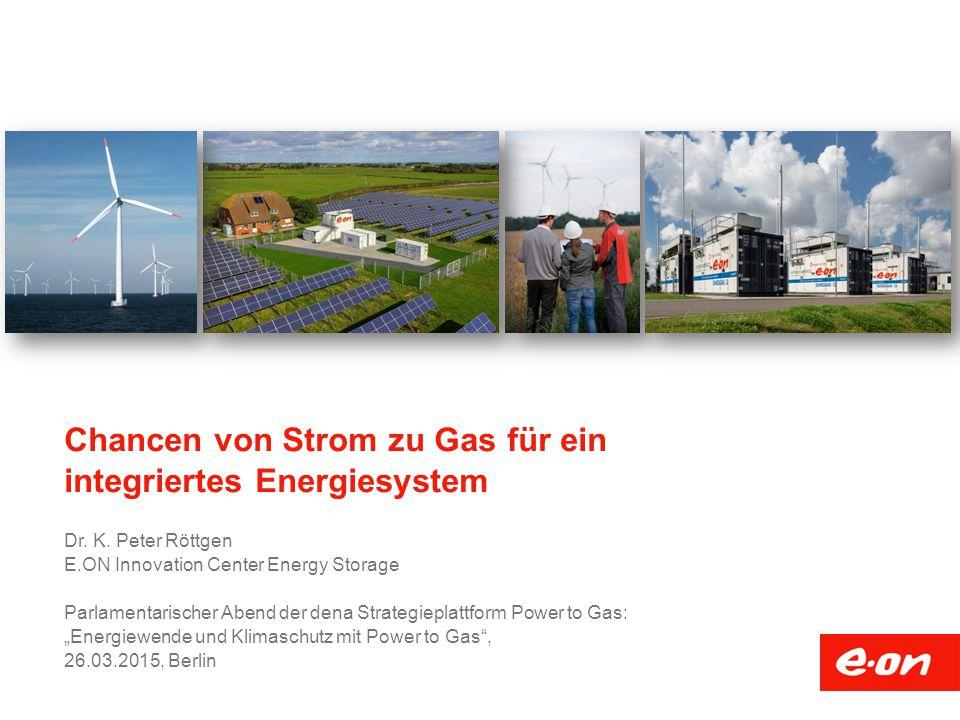 Chancen von Strom zu Gas für ein integriertes Energiesystem Dr.