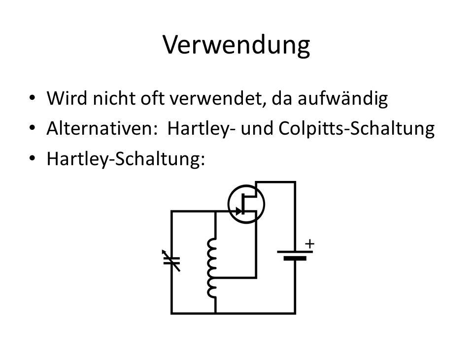 Verwendung Wird nicht oft verwendet, da aufwändig Alternativen: Hartley- und Colpitts-Schaltung Hartley-Schaltung: