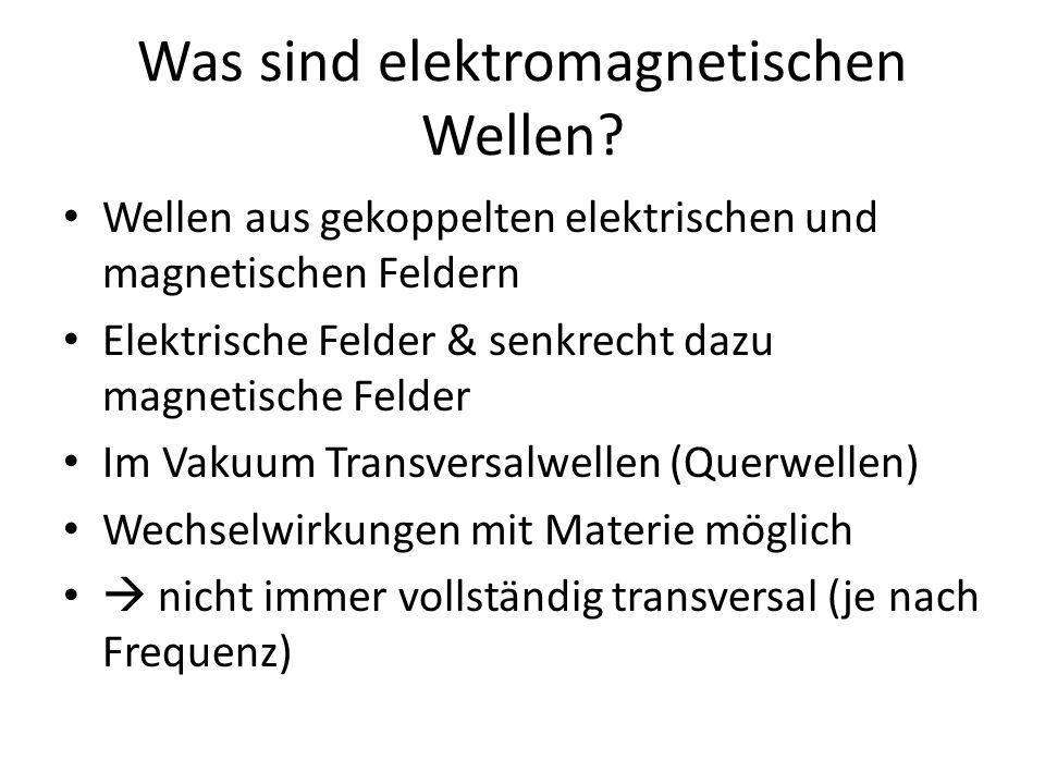 Was sind elektromagnetischen Wellen? Wellen aus gekoppelten elektrischen und magnetischen Feldern Elektrische Felder & senkrecht dazu magnetische Feld