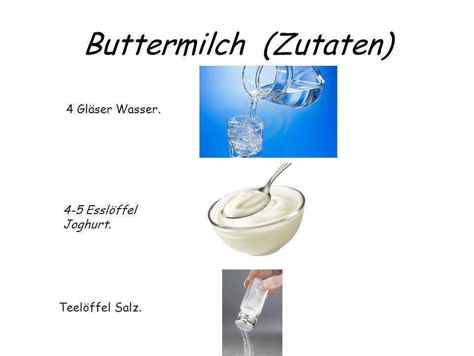 Buttermilch (Zutaten) 4 Gläser Wasser. 4-5 Esslöffel Joghurt. Teelöffel Salz.