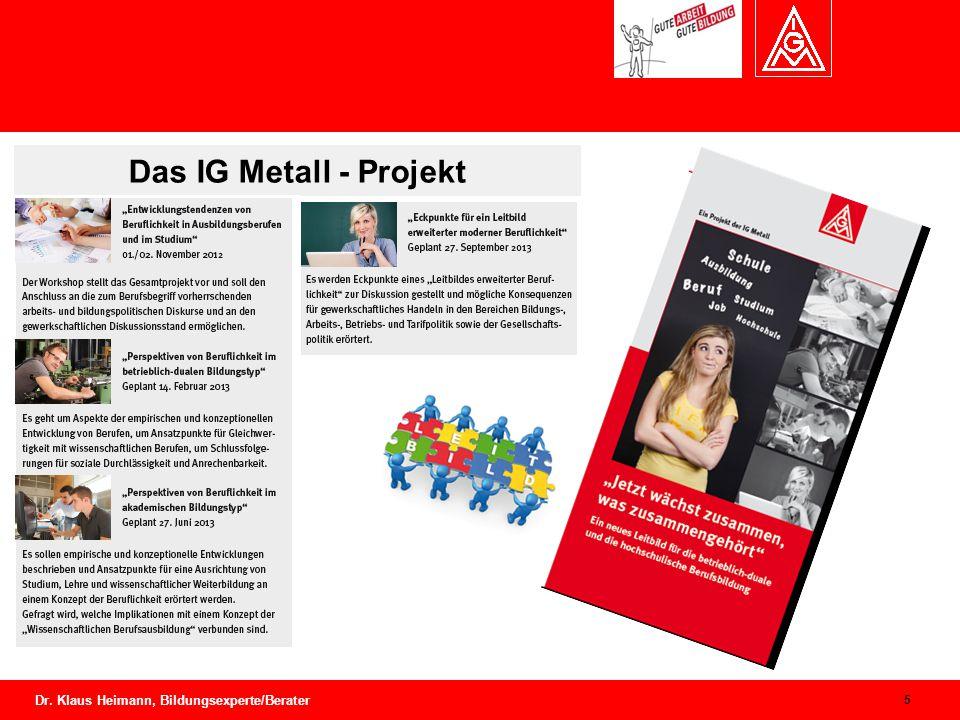 Mastertitelformat bearbeiten Dr. Klaus Heimann, Bildungsexperte/Berater 5 Das IG Metall - Projekt