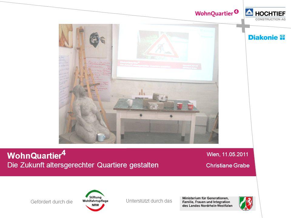 Gefördert durch die Unterstützt durch das WohnQuartier 4 Wien, 11.05.2011 Die Zukunft altersgerechter Quartiere gestalten Christiane Grabe