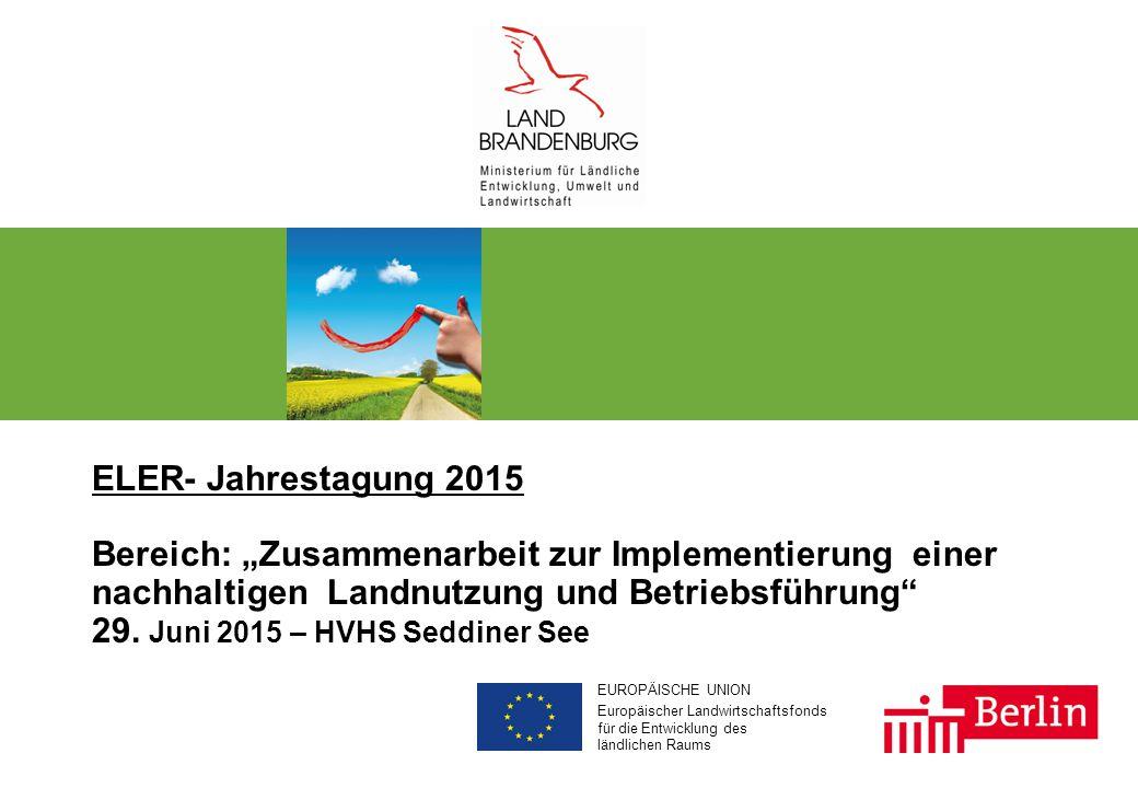 """EUROPÄISCHE UNION Europäischer Landwirtschaftsfonds für die Entwicklung des ländlichen Raums ELER- Jahrestagung 2015 Bereich: """"Zusammenarbeit zur Implementierung einer nachhaltigen Landnutzung und Betriebsführung 29."""