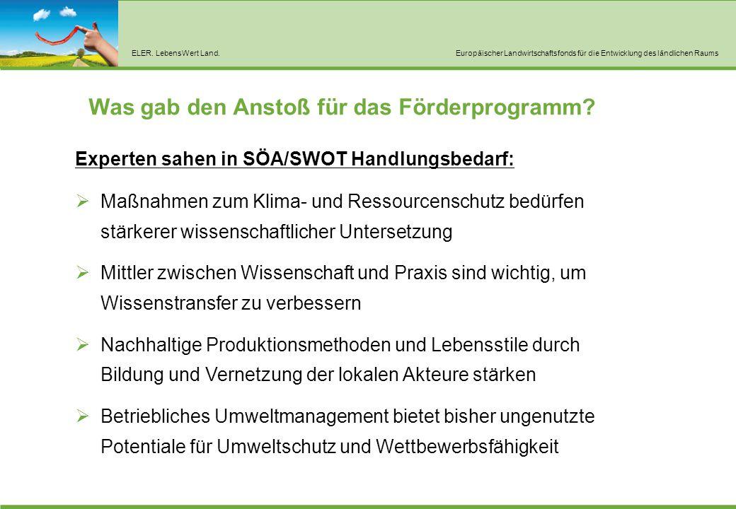 ELER. LebensWert Land.Europäischer Landwirtschaftsfonds für die Entwicklung des ländlichen Raums Was gab den Anstoß für das Förderprogramm? Experten s