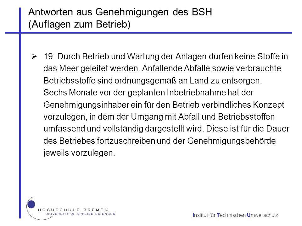 Institut für Technischen Umweltschutz Antworten aus Genehmigungen des BSH (Auflagen zum Betrieb)  19: Durch Betrieb und Wartung der Anlagen dürfen ke