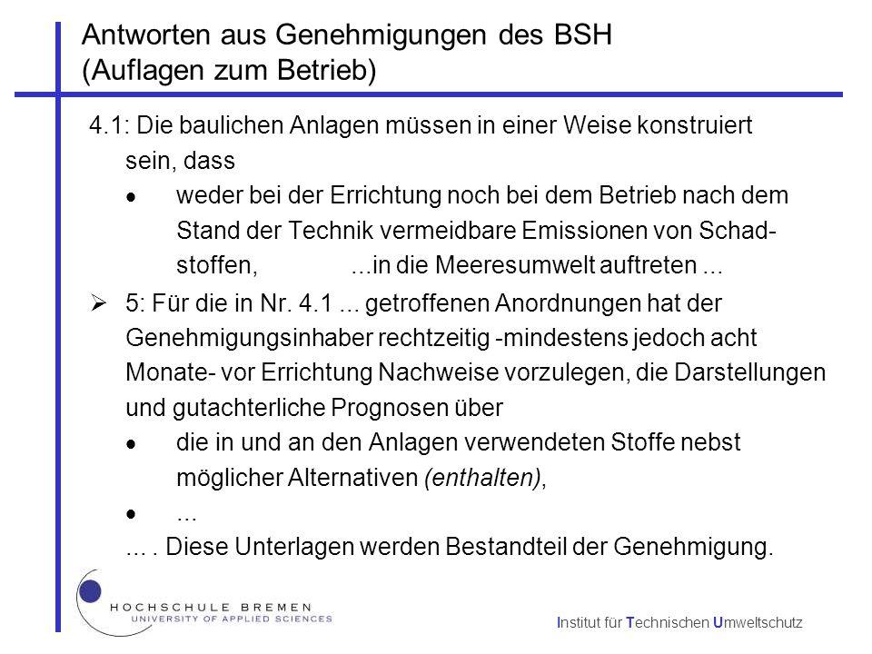 Institut für Technischen Umweltschutz Antworten aus Genehmigungen des BSH (Auflagen zum Betrieb) 4.1: Die baulichen Anlagen müssen in einer Weise kons