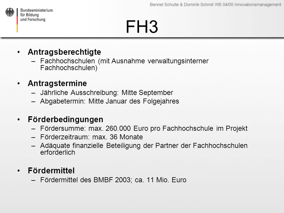 FH3 Antragsberechtigte –Fachhochschulen (mit Ausnahme verwaltungsinterner Fachhochschulen) Antragstermine –Jährliche Ausschreibung: Mitte September –A