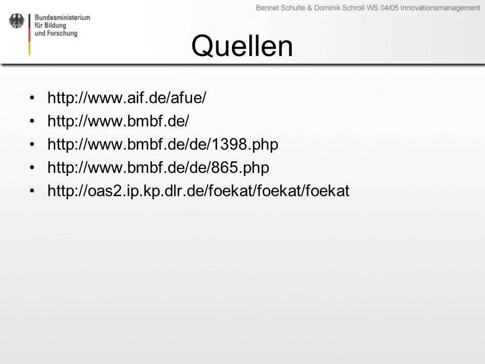 Quellen http://www.aif.de/afue/ http://www.bmbf.de/ http://www.bmbf.de/de/1398.php http://www.bmbf.de/de/865.php http://oas2.ip.kp.dlr.de/foekat/foeka