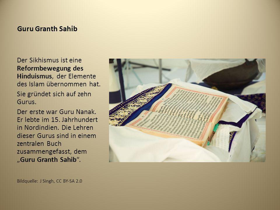 Guru Granth Sahib Der Sikhismus ist eine Reformbewegung des Hinduismus, der Elemente des Islam übernommen hat. Sie gründet sich auf zehn Gurus. Der er