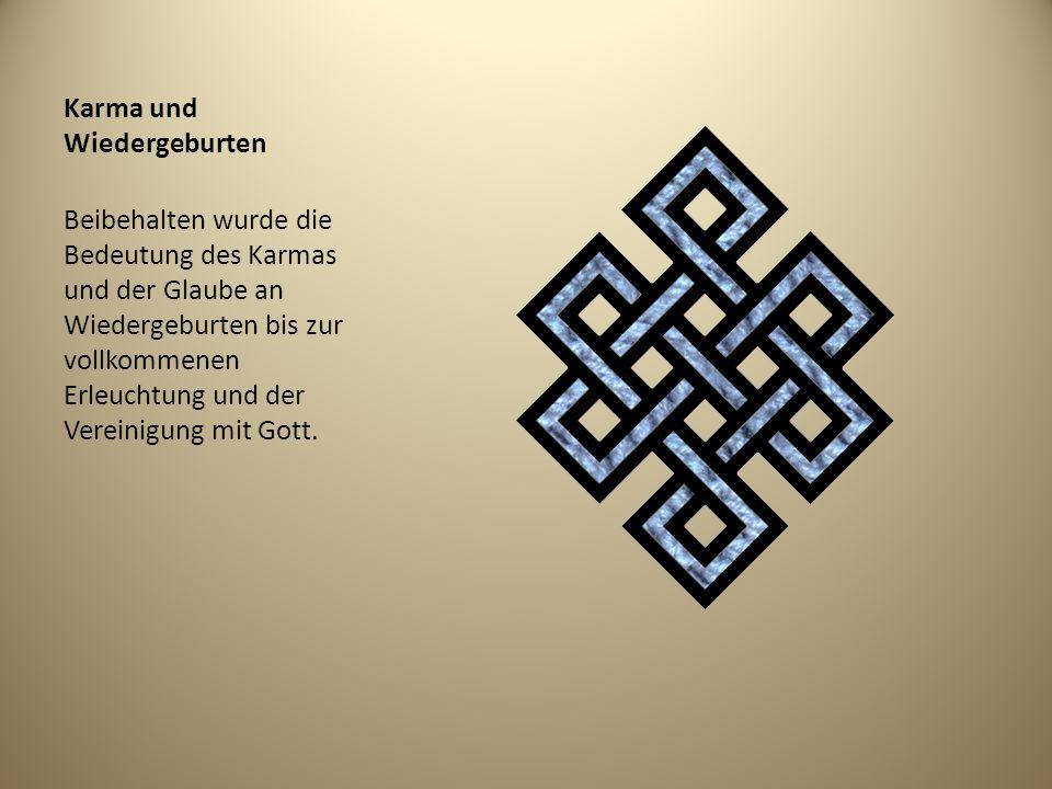 Karma und Wiedergeburten Beibehalten wurde die Bedeutung des Karmas und der Glaube an Wiedergeburten bis zur vollkommenen Erleuchtung und der Vereinig