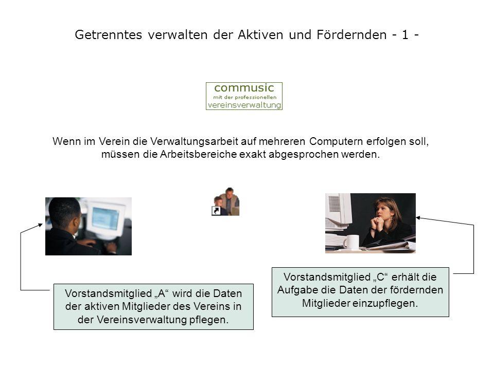 Getrenntes verwalten der Aktiven und Fördernden - 1 - Wenn im Verein die Verwaltungsarbeit auf mehreren Computern erfolgen soll, müssen die Arbeitsbereiche exakt abgesprochen werden.