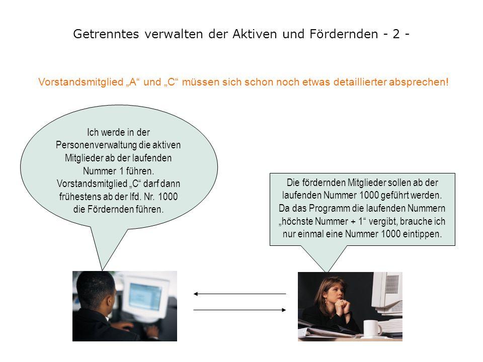 Getrenntes verwalten der Aktiven und Fördernden - 1 - Wenn im Verein die Verwaltungsarbeit auf mehreren Computern erfolgen soll, müssen die Arbeitsber