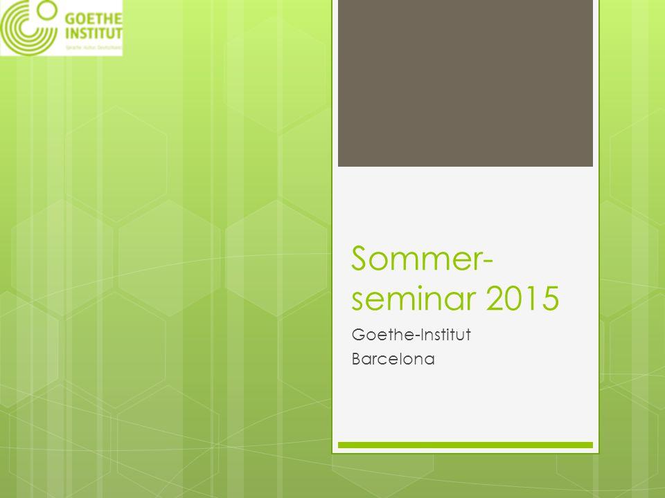 Sommer- seminar 2015 Goethe-Institut Barcelona
