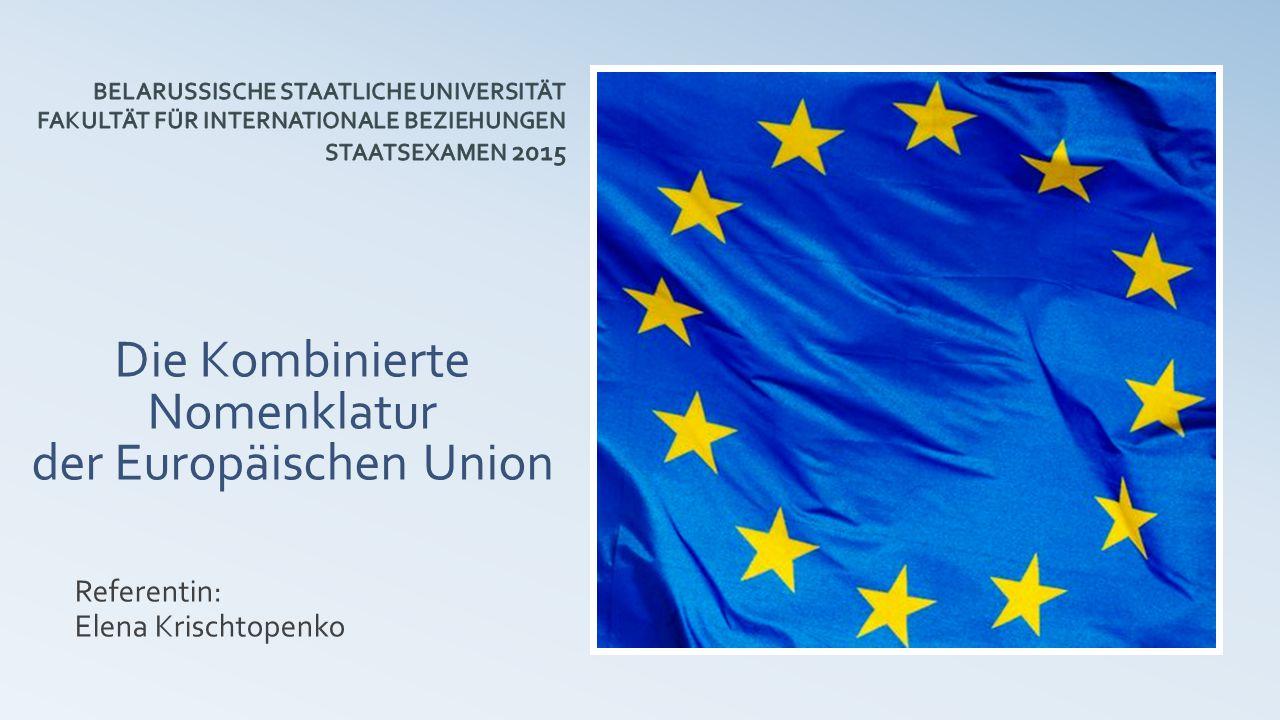 Die Kombinierte Nomenklatur der Europäischen Union Referentin: Elena Krischtopenko