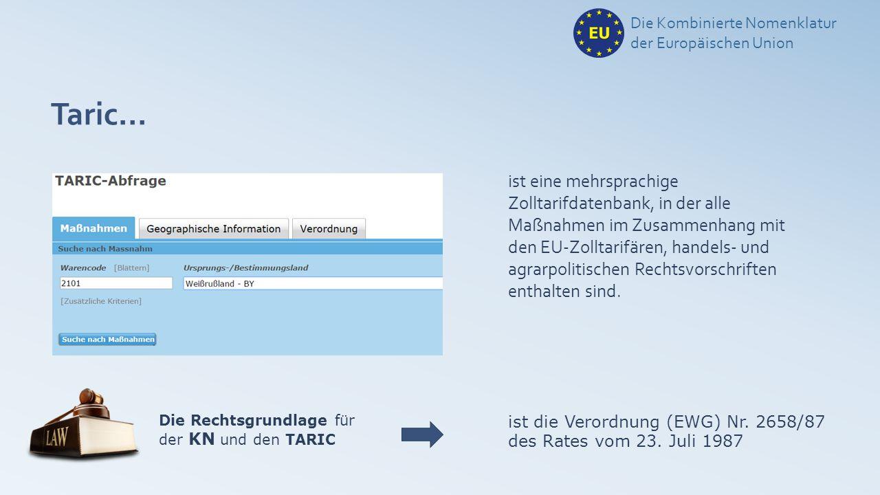 Taric… Die Kombinierte Nomenklatur der Europäischen Union ist eine mehrsprachige Zolltarifdatenbank, in der alle Maßnahmen im Zusammenhang mit den EU-