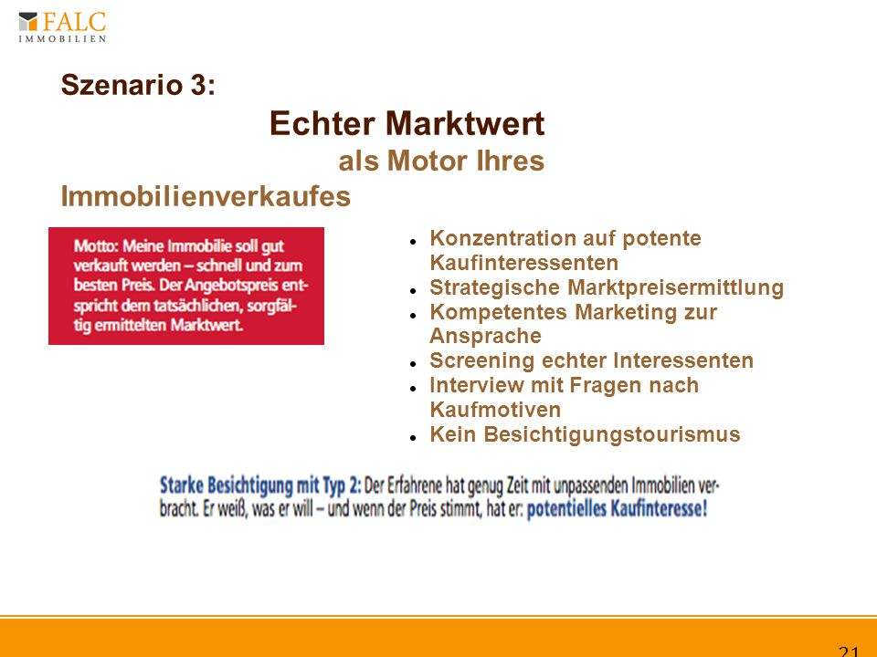 Szenario 3: Echter Marktwert als Motor Ihres Immobilienverkaufes 21 Konzentration auf potente Kaufinteressenten Strategische Marktpreisermittlung Kompetentes Marketing zur Ansprache Screening echter Interessenten Interview mit Fragen nach Kaufmotiven Kein Besichtigungstourismus