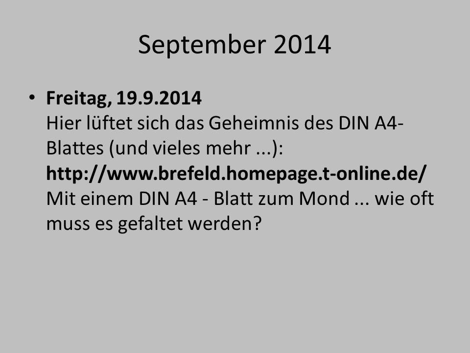 September 2014 Freitag, 19.9.2014 Hier lüftet sich das Geheimnis des DIN A4- Blattes (und vieles mehr...): http://www.brefeld.homepage.t-online.de/ Mi