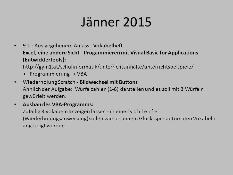 Jänner 2015 9.1.: Aus gegebenem Anlass: Vokabelheft Excel, eine andere Sicht - Progammieren mit Visual Basic for Applications (Entwicklertools): http: