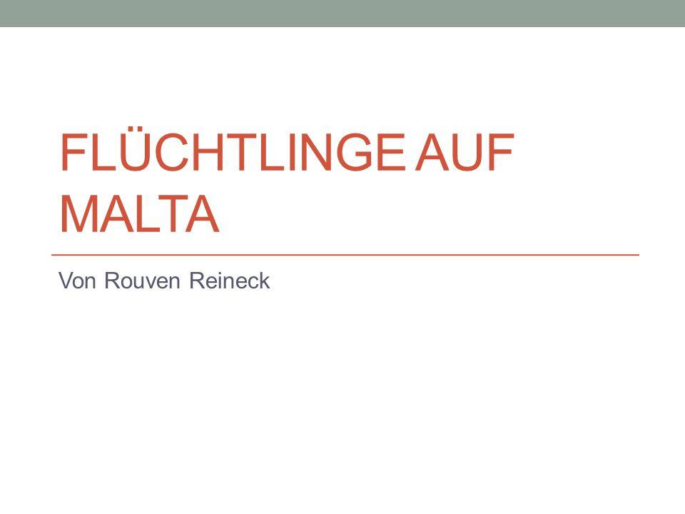 FLÜCHTLINGE AUF MALTA Von Rouven Reineck