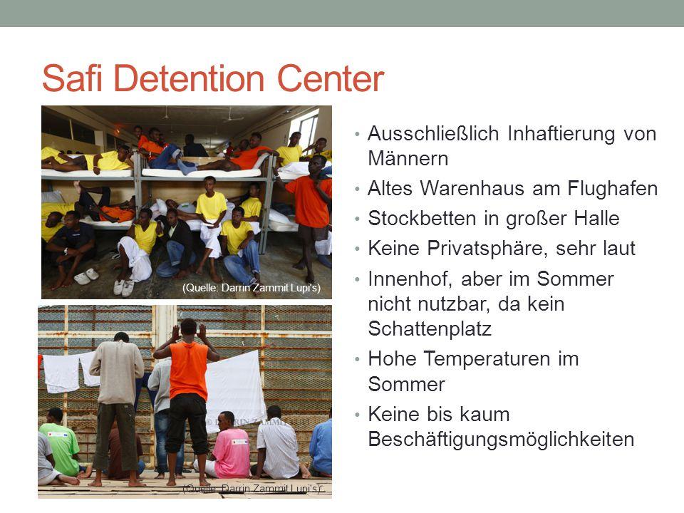 Safi Detention Center Ausschließlich Inhaftierung von Männern Altes Warenhaus am Flughafen Stockbetten in großer Halle Keine Privatsphäre, sehr laut Innenhof, aber im Sommer nicht nutzbar, da kein Schattenplatz Hohe Temperaturen im Sommer Keine bis kaum Beschäftigungsmöglichkeiten (Quelle: Darrin Zammit Lupi s)
