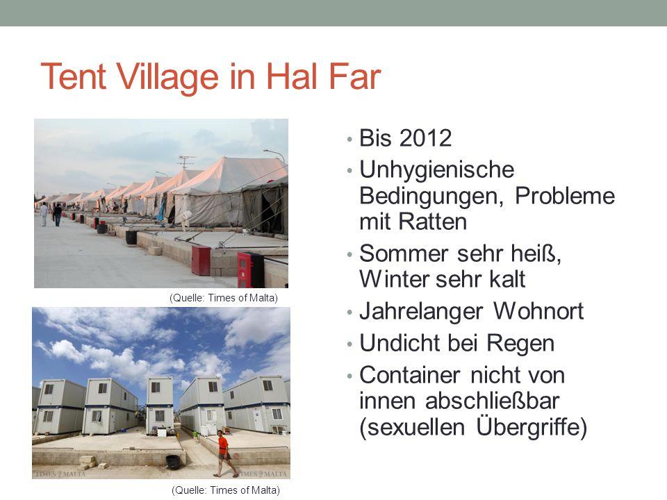 Tent Village in Hal Far Bis 2012 Unhygienische Bedingungen, Probleme mit Ratten Sommer sehr heiß, Winter sehr kalt Jahrelanger Wohnort Undicht bei Regen Container nicht von innen abschließbar (sexuellen Übergriffe) (Quelle: Times of Malta)