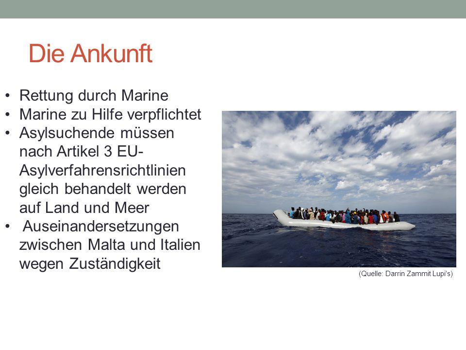 Die Ankunft Rettung durch Marine Marine zu Hilfe verpflichtet Asylsuchende müssen nach Artikel 3 EU- Asylverfahrensrichtlinien gleich behandelt werden auf Land und Meer Auseinandersetzungen zwischen Malta und Italien wegen Zuständigkeit (Quelle: Darrin Zammit Lupi s)