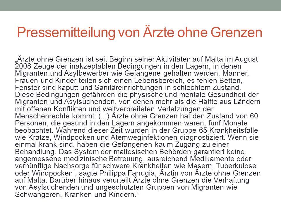 """Pressemitteilung von Ärzte ohne Grenzen """"Ärzte ohne Grenzen ist seit Beginn seiner Aktivitäten auf Malta im August 2008 Zeuge der inakzeptablen Bedingungen in den Lagern, in denen Migranten und Asylbewerber wie Gefangene gehalten werden."""