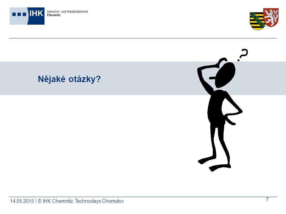 © IHK | Chemnitz, Technodays Chomutov14.05.2015 7 Nějaké otázky?